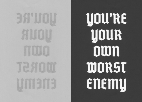 YOU'RE YOUR OWN WORST ENEMY