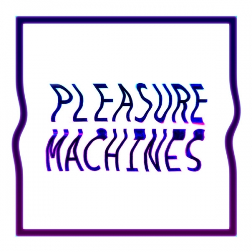 PLEASURE MACHINES
