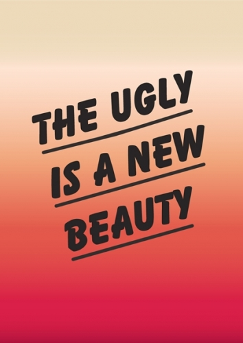 THE UGLY IS NEW BEAUTY