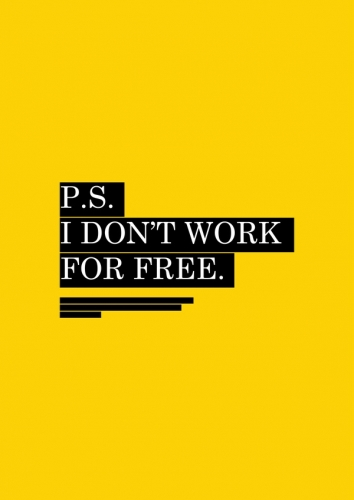 P. S. I DON'T WORK FOR FREE