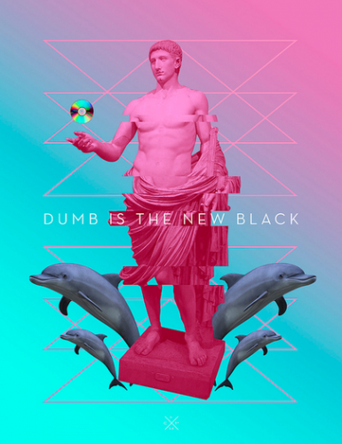 DUMB IS THE NEW BLACK