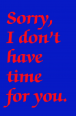 Sorry, I don't have time for you